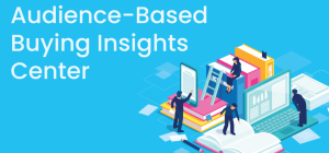 NEW! Audience-Based Buying Insights Center